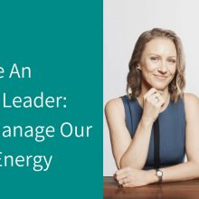 How To Be An Energised Leader: How We Manage Our Personal Energy Social